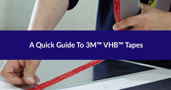 A Quick Guide to 3M™ VHB™ Tapes